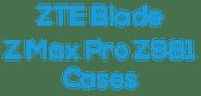 ZTE Z Max Pro (Z981) Cases