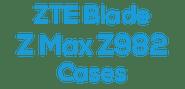 ZTE Blade Z Max Z982 Cases
